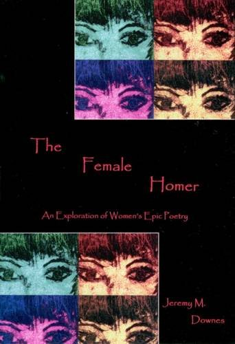 9780874130768: The Female Homer: An Exploration of Women's Epic Poetry