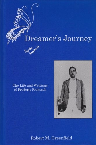 Dreamer's Journey: The Life and Writings of Frederic Prokosch: Greenfield, Robert M.