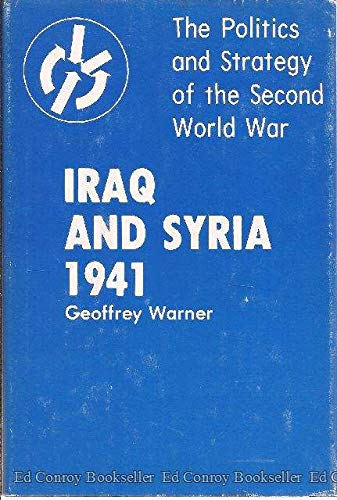 Iraq and Syria 1941 (The Politics and: Geoffrey Warner