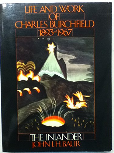 Inlander: The Life and Work of Charles Burchfield 1893-1967.: Baur, John