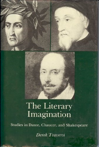 The Literary Imagination: Studies in Dante, Chaucer, and Shakespeare: Traversi, Derek
