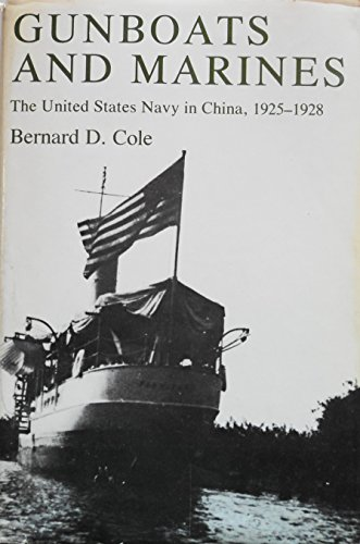 GUNBOATS AND MARINES The United States Navy in China, 1925-1928: Cole, Bernard D.