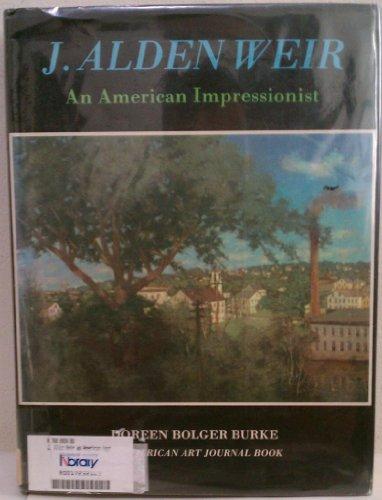 J. Alden Weir An American Impressionist: Burke, Doreen Bolger