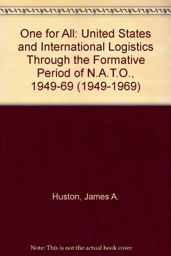 One for All: NATO Strategy and Logistics: Huston, James A.