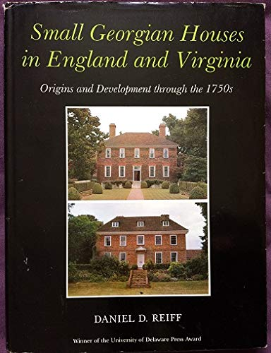 Small Georgian Houses in England and Virginia: Reiff, Daniel D.