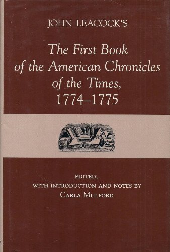 John Leacock's the First Book of the American Chronicles of the Times, 1774-1775: Leacock, ...