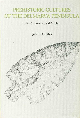 Prehistoric Cultures of the Delmarra Peninsula: An Archaeological Study (Hardback): Jay F. Custer