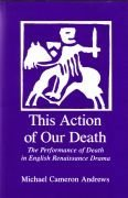 This Action of Our Death: The Performance: Andrews, Michael Cameron