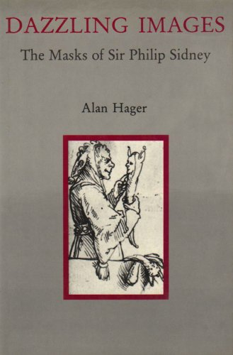 Dazzling Images: The Masks of Sir Philip Sidney.: HAGER, Alan.