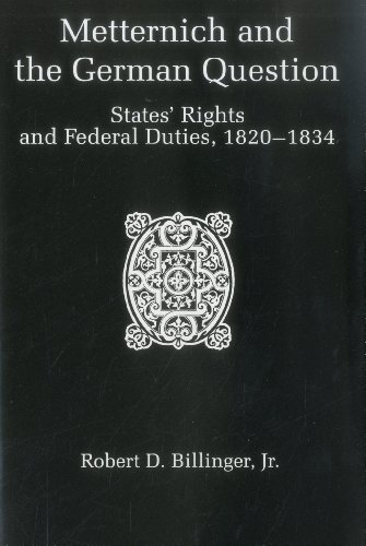 Metternich German Question: States Rights and Federal Duties, 1820-1834 (Hardback): Robert D. ...