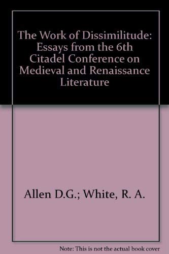 The Work of Dissimilitude: Essays from the Sixth Citadel Conference on Medieval and Renaissance ...
