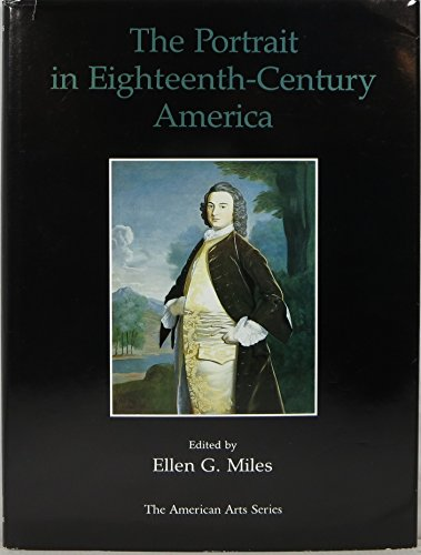 Portrait in Eighteenth Century America, The: Miles (ed.), Ellen G.