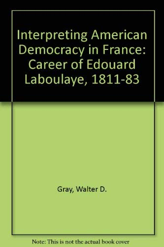 9780874134612: Interpreting American Democracy in France: The Career of Edouard Laboulaye, 1811-1883