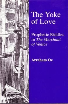 The Yoke of Love: Prophetic Riddles in the Merchant of Venice: Oz, Avraham