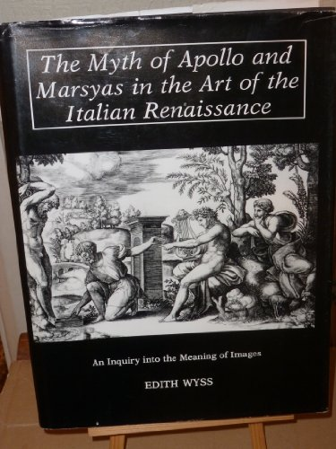 The Myth of Apollo and Marsyas in the Art of the Italian Renaissance: An Inquiry into the Meaning...