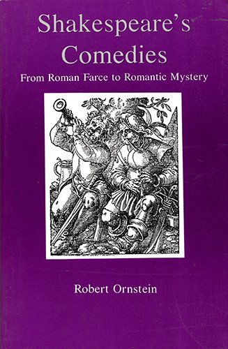 Shakespeare'S Comedies: From Roman Farce to Romantic Mystery (9780874135411) by Robert Ornstein