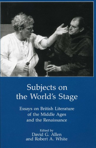 Subjects On The World S Stage: Essays on British Literature of the Middle Ages and the Renaissqance...