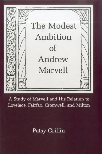 The Modest Ambition of Andrew Marvell: A Study of Marvell and His Relation to Lovelace, Fairfax, ...