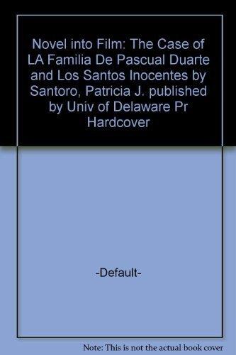 Novel into Film: The Case of LA Familia De Pascual Duarte and Los Santos Inocentes: Santoro, ...