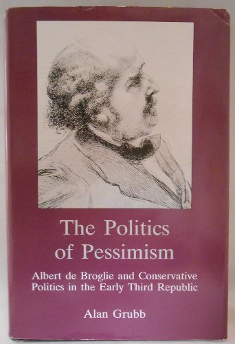 9780874135756: The Politics of Pessimism: Albert De Broglie and Conservative Politics in the Early Third Republic