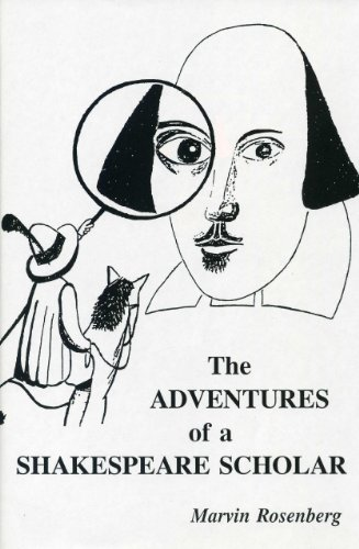 The Adventures of a Shakespeare Scholar: To Discover Shakespeare's Art: Rosenberg, Marvin