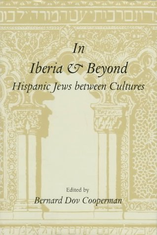 In Iberia and Beyond : Hispanic Jews Between Cultures : Proceedings of a Symposium to Mark the ...