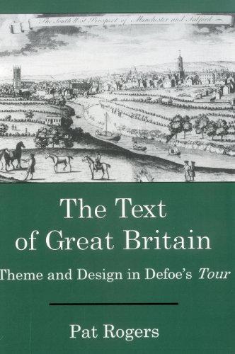 The Text Of Great Britain: Theme and Design in Defoe's Tour: Rogers, Pat
