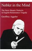 9780874136616: Nobler in the Mind: The Stoic-Skeptic Dialectic in English Renaissance Tragedy