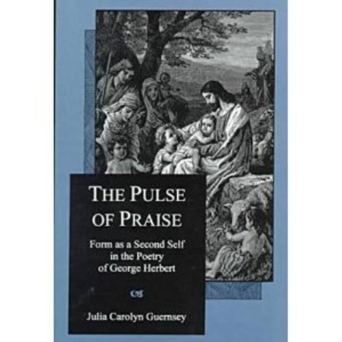The Pulse Of Praise: Form As a Second Self in the Poetry of George Herbert (Hardback): Julia ...