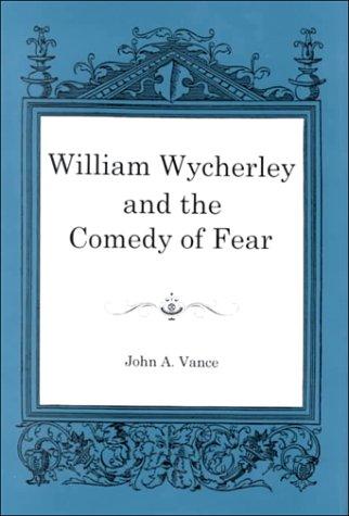 William Wycherley and the Comedy of Fear (Hardback): John A. Vance