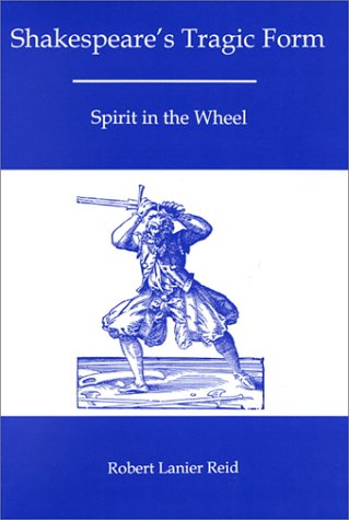 9780874137255: Shakespeare'S Tragic Form: Spirit in the Wheel