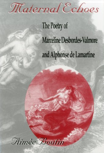Maternal Echoes: The Poetry of Marceline Desbordes-Valmore and Alphonse De Lamartine: Boutin, Aimee