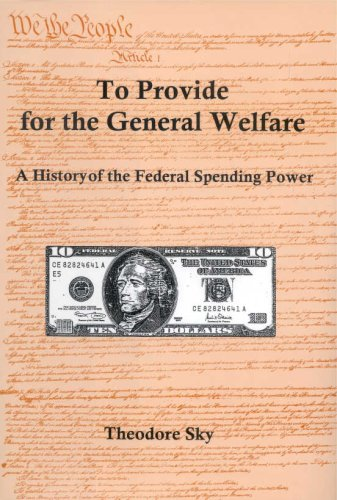 To Provide for the General Welfare: A History of the Federal Spending Power: Sky, Theodore