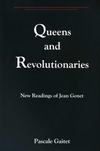 Queens And Revolutionaries: New Readings of Jean Genet: Pascale Gaitet
