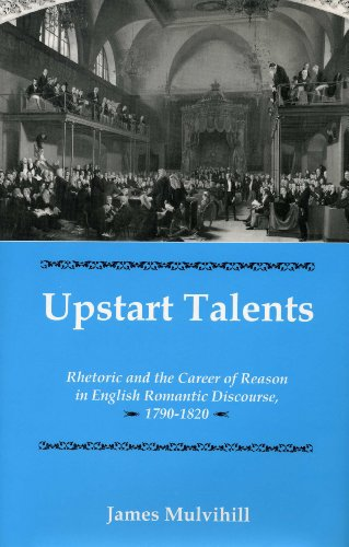 Upstart Talents: Rhetoric and the Career of Reason in English Romantic Discourse, 1790-1820 (...