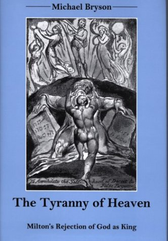 9780874138597: The Tyranny of Heaven: Milton's Rejection of God as King