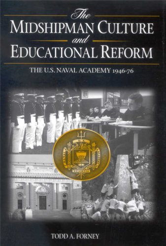 The Midshipman Culture and Educational Reform: The U.S. Naval Academy, 1946-76: Forney, Todd A.