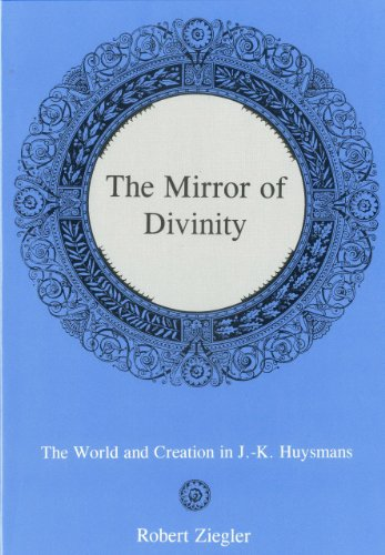 The Mirror of Divinity: The World and Creation in J.-K. Huysmans (Hardback): Robert Ziegler