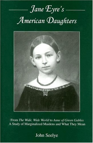 9780874138863: Jane Eyre's American Daughters: From the Wide, Wide World to Anne of Green Gables a Study of Marginalized Maidens and What They Mean