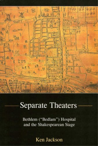 Separate Theaters: Bethlem ( Bedlam ) Hospital and the Shakespearean Stage (Hardback): Kenneth S. ...
