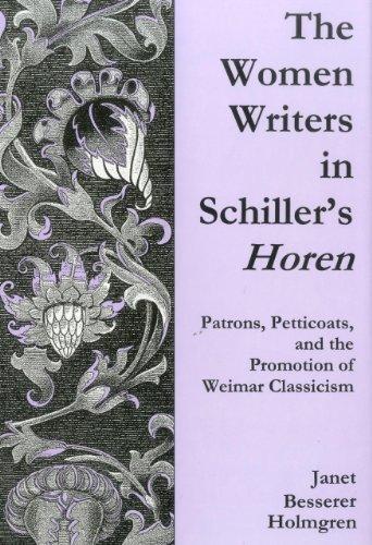 9780874139624: The Women Writers of Schiller's Horen: Patrons, Petticoats, and the Promotion of Weimar Classicism