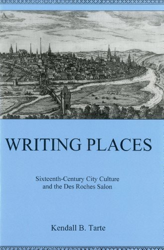 Writing Places: Sixteenth-century City Culture and the Des Roches Salon (Hardback): Kendall B. ...