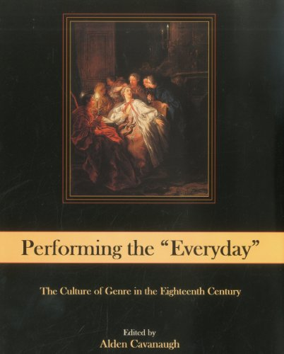 Performing the Everyday: The Culture of Genre in the Eighteenth Century (Hardback)