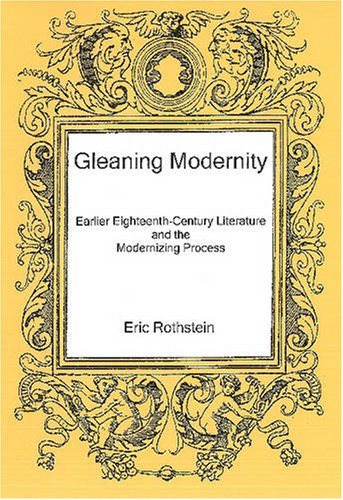 9780874139846: Gleaning Modernity: Earlier Eighteenth-Century Literature and the Modernizing Process