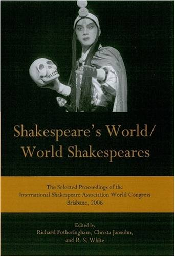 9780874139891: Shakespeare's World/World Shakespeares: The Selected Proceedings of the International Shakespeare Association World Congress Brisbane, 2006
