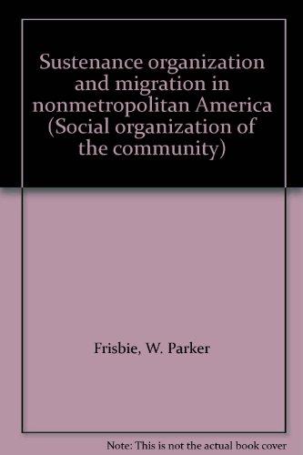 9780874140071: Sustenance organization and migration in nonmetropolitan America (Social organization of the community)