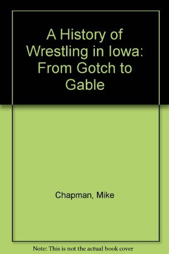 9780874140170: A History of Wrestling in Iowa: From Gotch to Gable