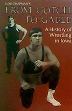 From Gotch to Gable: A History of Wrestling In Iowa: Chapman, Mike
