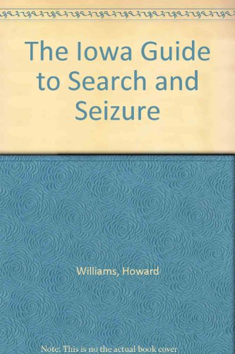 The Iowa Guide to Search and Seizure: Howard Williams