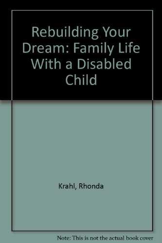 Rebuilding Your Dream: Family Life With a Disabled Child: Krahl, Rhonda